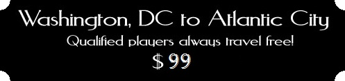 Washington DC to Atlantic City, Qualified Players Always Travel Free, $125 PPDO*
